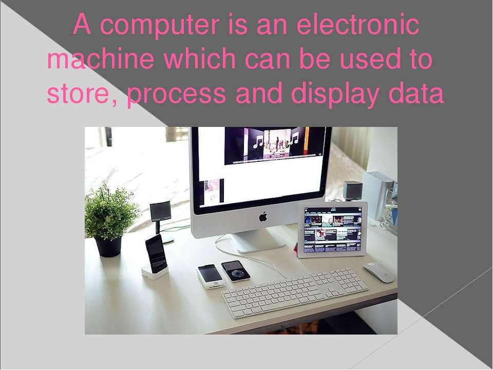 A computer is an electronic machine which can be used to store, process and d...