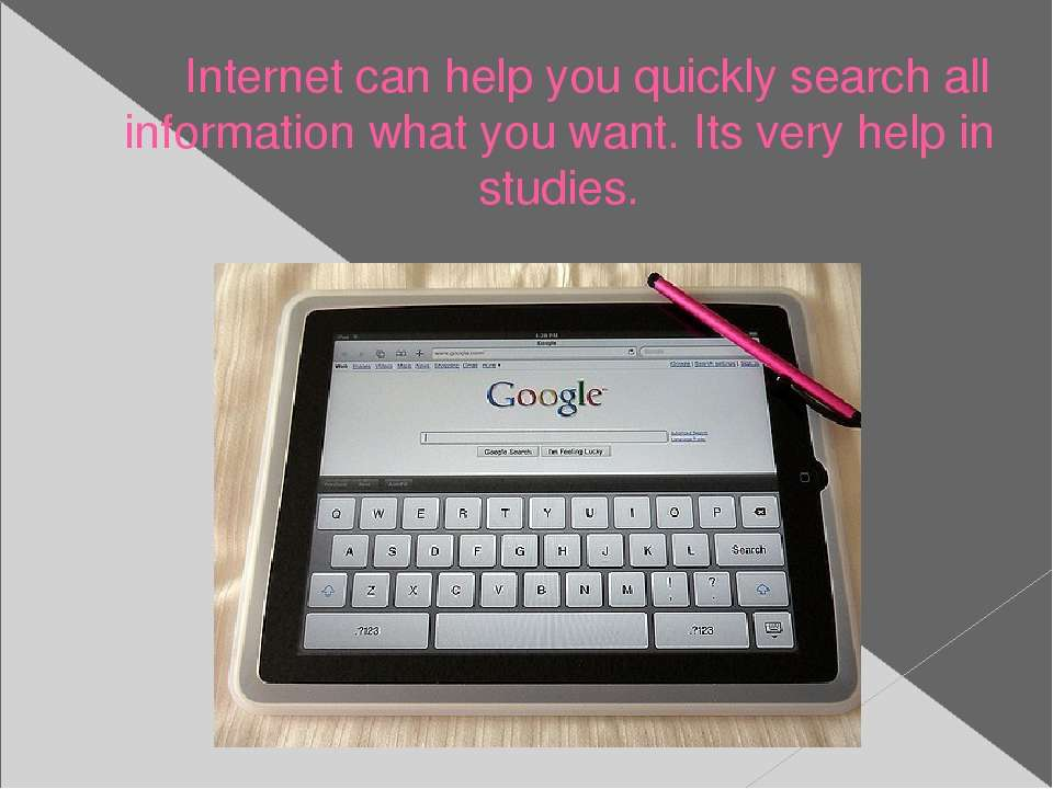 Internet can help you quickly search all information what you want. Its very ...