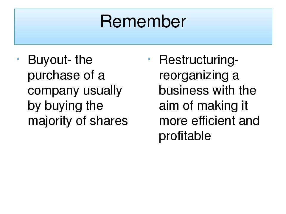 Remember Buyout- the purchase of a company usually by buying the majority of ...