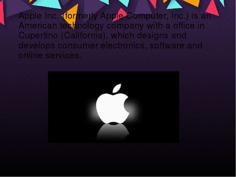 Apple Inc. (formerly Apple Computer, Inc.) is an American technology company ...