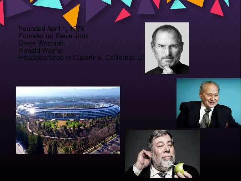 Founded April 1, 1976 Founder (s) Steve Jobs Steve Wozniak Ronald Wayne Headq...