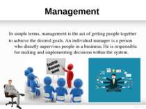 Management In simple terms, management is the act of getting people together ...