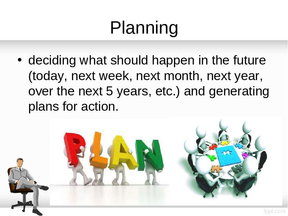 Planning deciding what should happen in the future (today, next week, next mo...