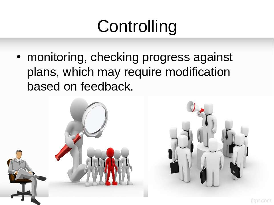 Controlling monitoring, checking progress against plans, which may require mo...