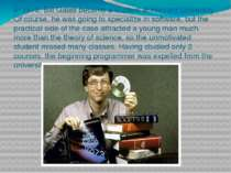 In 1973, Bill Gates became a student at Harvard University. Of course, he was...