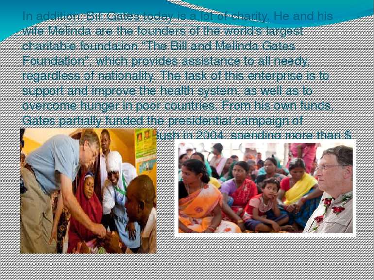 In addition, Bill Gates today is a lot of charity. He and his wife Melinda ar...