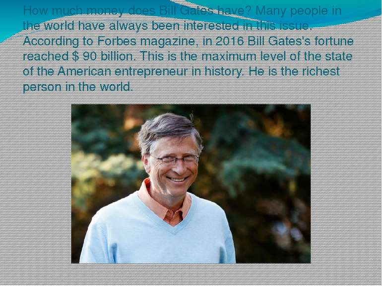 How much money does Bill Gates have? Many people in the world have always bee...