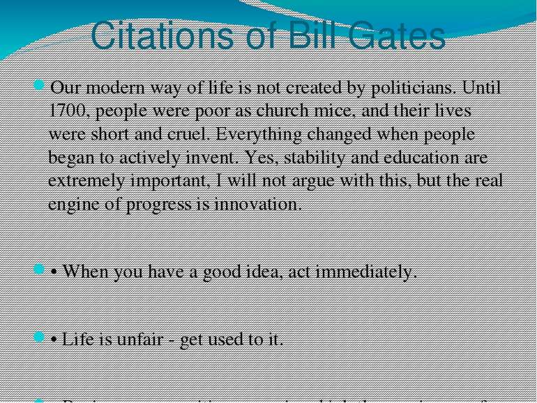 Citations of Bill Gates Our modern way of life is not created by politicians....