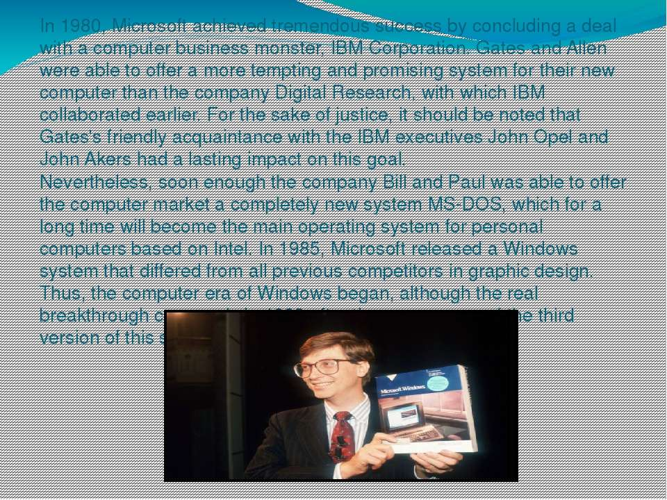 In 1980, Microsoft achieved tremendous success by concluding a deal with a co...