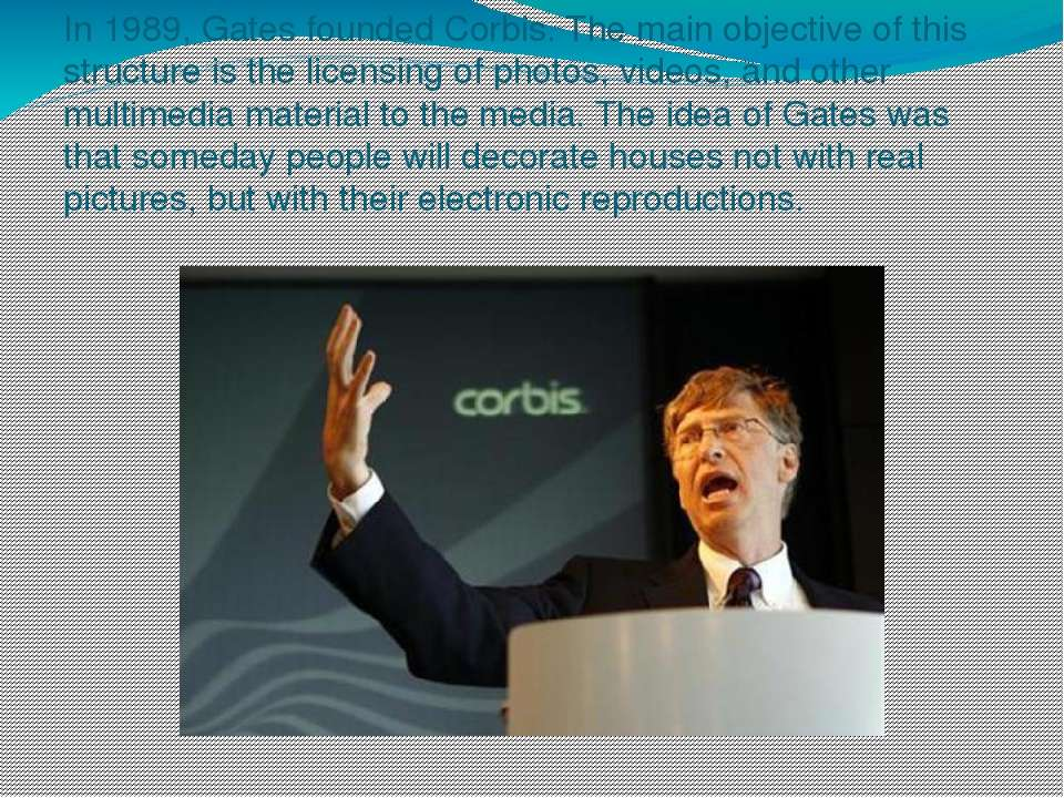 In 1989, Gates founded Corbis. The main objective of this structure is the li...