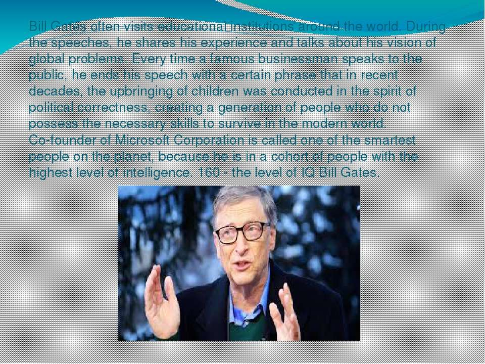 Bill Gates often visits educational institutions around the world. During the...