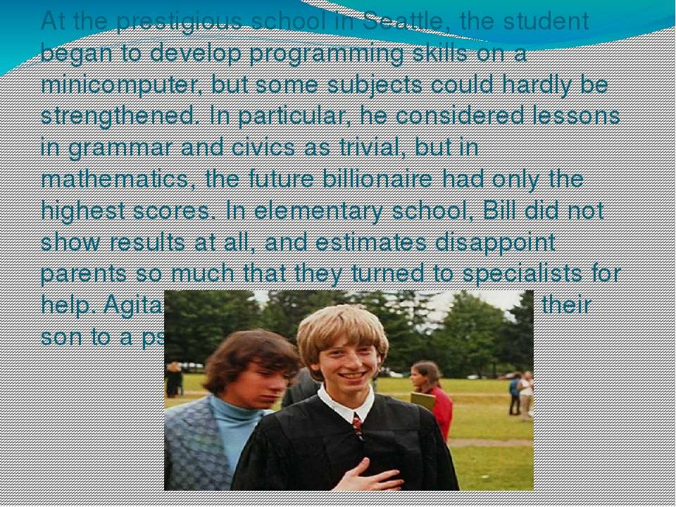 At the prestigious school in Seattle, the student began to develop programmin...