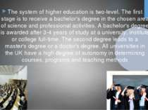 The system of higher education is two-level. The first stage is to receive a ...