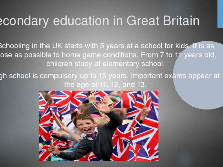 Secondary education in Great Britain Schooling in the UK starts with 5 years ...