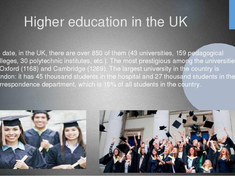 Higher education in the UK To date, in the UK, there are over 850 of them (43...