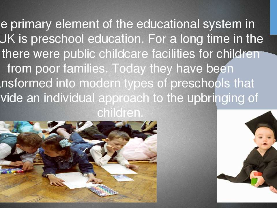 The primary element of the educational system in the UK is preschool educatio...