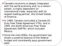 Canada's economy is deeply integrated with the world economy and, to a certai...
