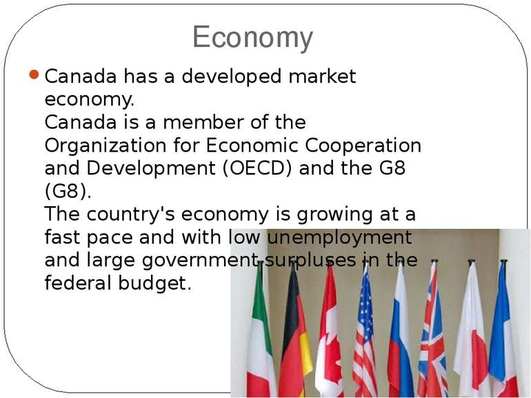 Economy Canada has a developed market economy. Canada is a member of the Orga...