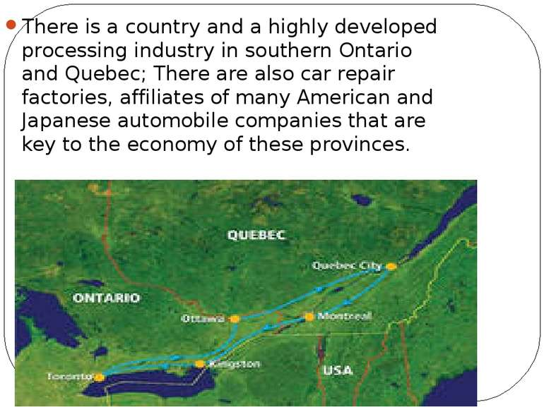 There is a country and a highly developed processing industry in southern Ont...