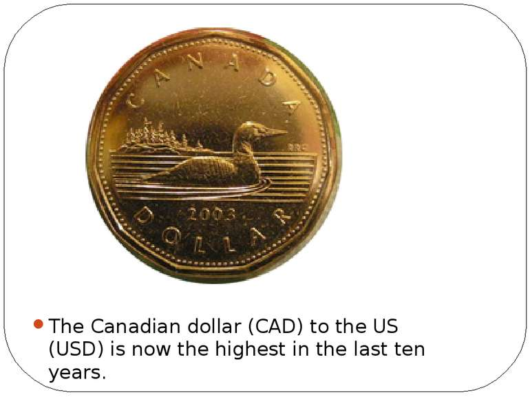 The Canadian dollar (CAD) to the US (USD) is now the highest in the last ten ...
