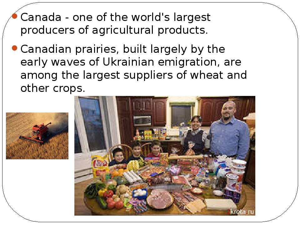 Canada - one of the world's largest producers of agricultural products. Canad...