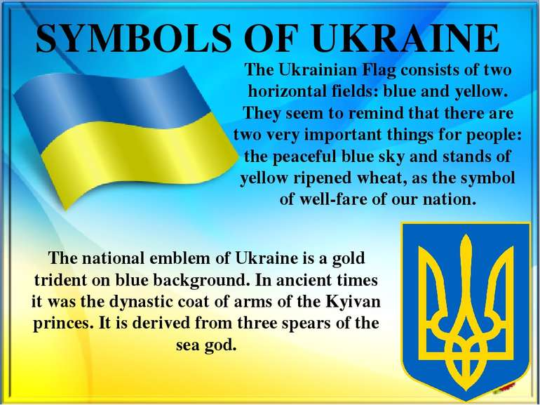 SYMBOLS OF UKRAINE The Ukrainian Flag consists of two horizontal fields: blue...