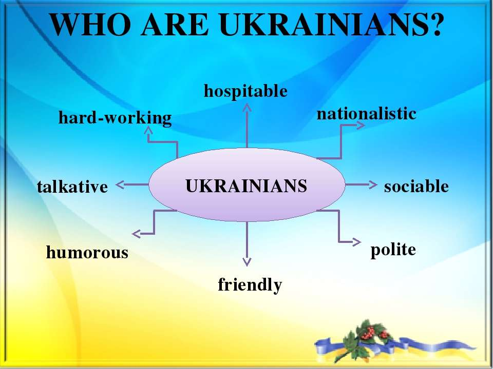 WHO ARE UKRAINIANS? hospitable nationalistic hard-working sociable polite fri...
