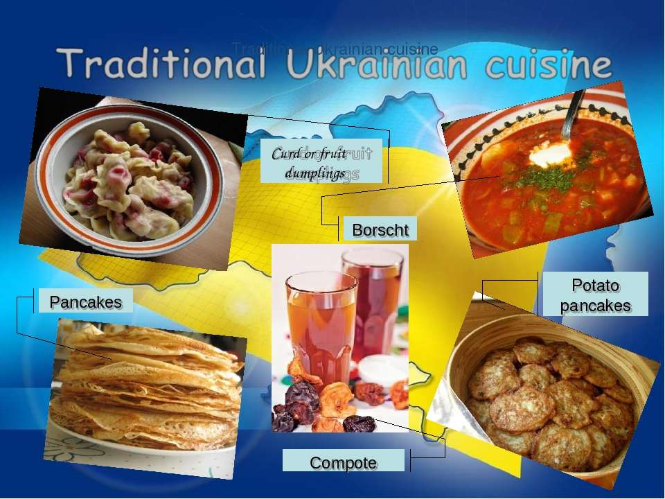 Traditional Ukrainian cuisine Curd or fruit dumplings Borscht Potato pancakes...
