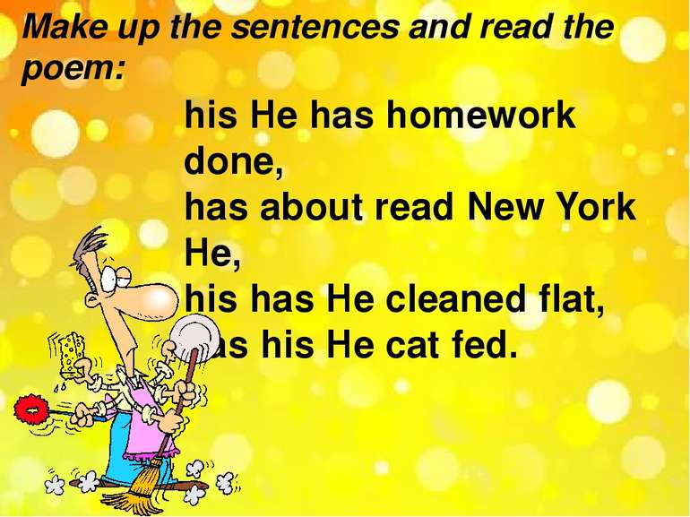 Make up the sentences and read the poem: his He has homework done, has about ...