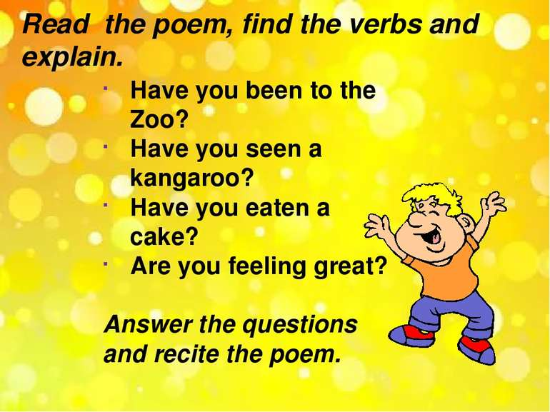 Read the poem, find the verbs and explain. Have you been to the Zoo? Have you...