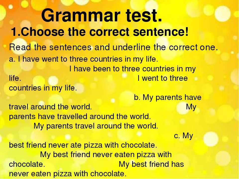 Grammar test. 1.Choose the correct sentence! Read the sentences and underline...