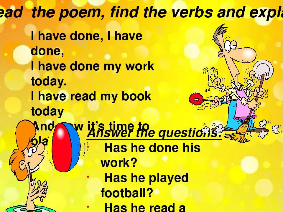 Read the poem, find the verbs and explain. I have done, I have done, I have d...