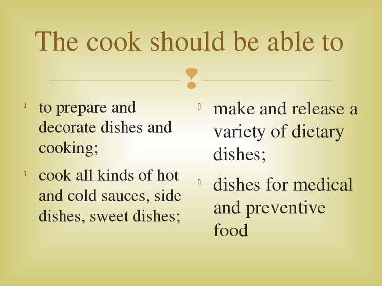 The cook should be able to to prepare and decorate dishes and cooking; cook a...