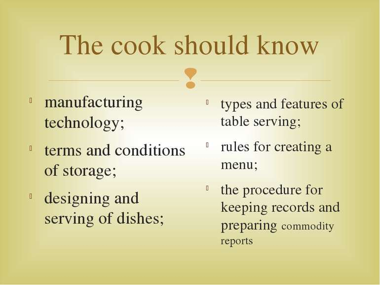 The cook should know manufacturing technology; terms and conditions of storag...