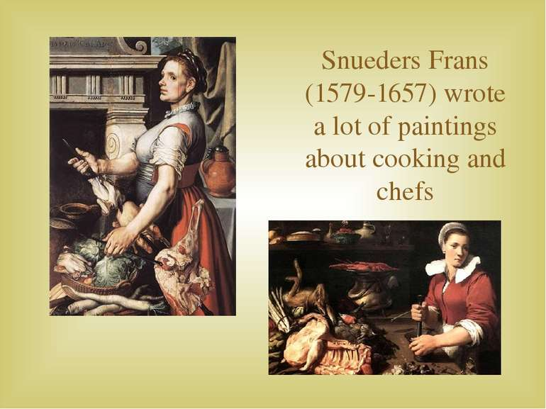 Snueders Frans (1579-1657) wrote a lot of paintings about cooking and chefs