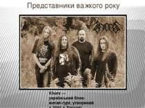 Представники важкого року Khors— українськийблек-метал-гурт, утворений в20...