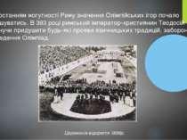 Із зростанням могутності Риму значення Олімпійських ігор почало зменшуватись....