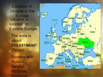 Location of Ukraine in the Europe Ukraine is located in Eastern Europe The ar...