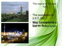 The capital of Ukraine - Kyiv The population is 2,611,300 Was funded in 10-th...