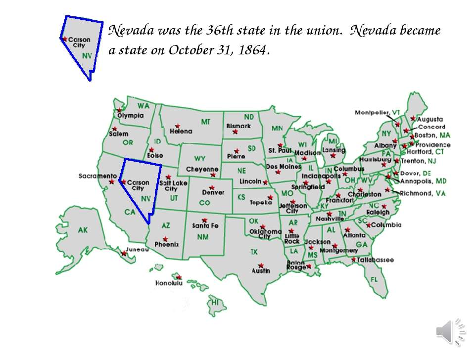 Nevada was the 36th state in the union. Nevada became a state on October 31, ...