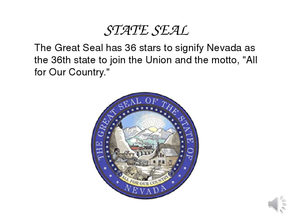 The Great Seal has 36 stars to signify Nevada as the 36th state to join the U...