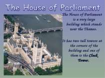 The House of Parliament is a very large building which stands near the Thames...