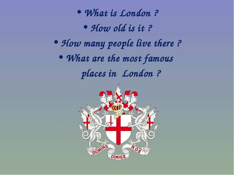 What is London ? How old is it ? How many people live there ? What are the mo...