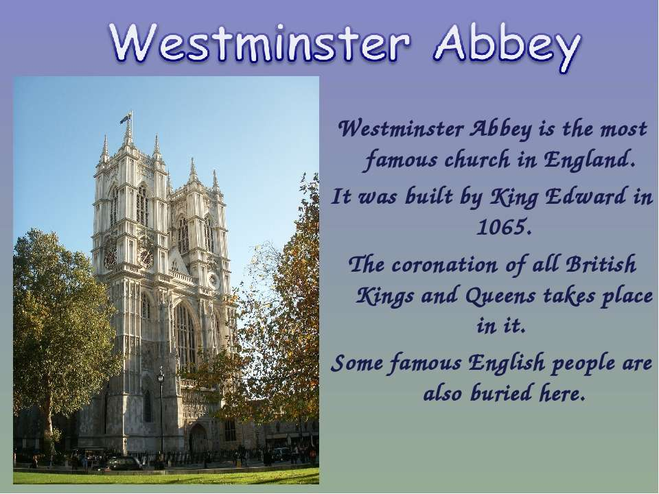 Westminster Abbey is the most famous church in England. It was built by King ...