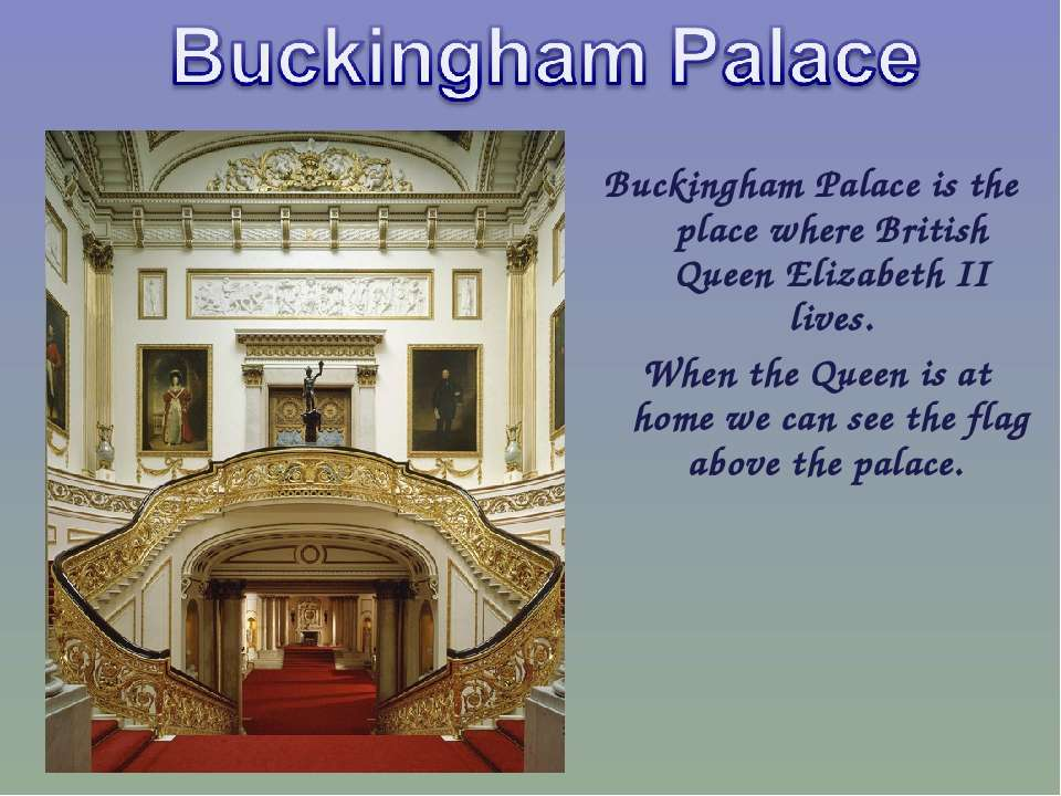 Buckingham Palace is the place where British Queen Elizabeth II lives. When t...