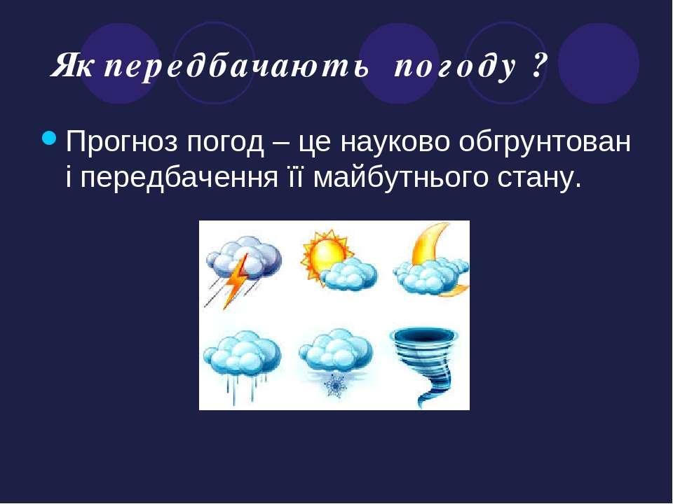 Як передбачають погоду ? Прогноз погод – це науково обгрунтован і передбаченн...