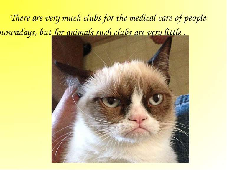 There are very much clubs for the medical care of people nowadays, but for an...