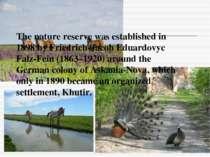 The nature reserve was established in 1898 byFriedrich-Jacob Eduardovyc Falz...