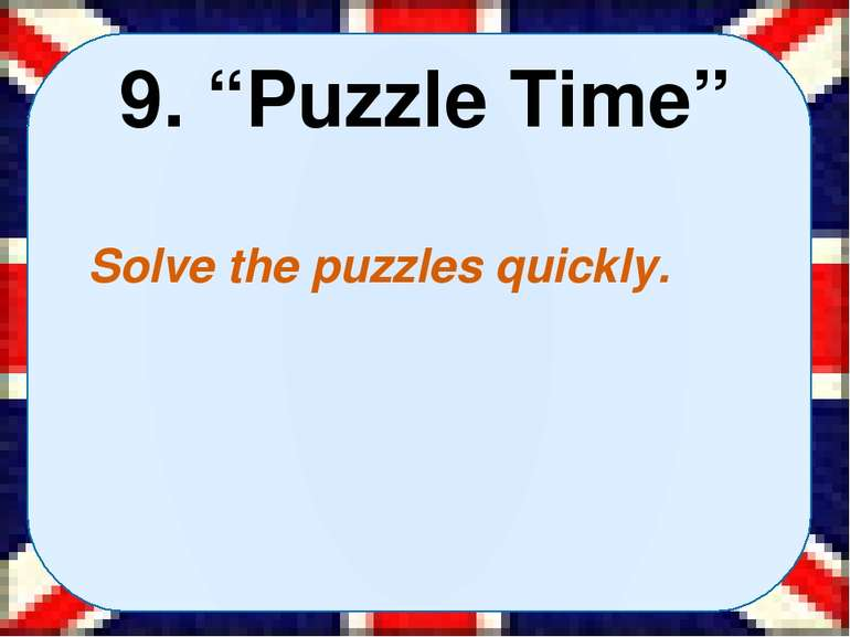 "9. ""Puzzle Time"" Solve the puzzles quickly."