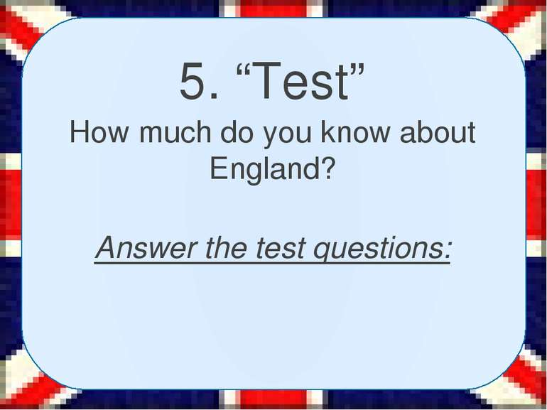 "5. ""Test"" How much do you know about England? Answer the test questions:"